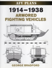 1914-1938 Armored Fighting Vehicles ebook by George Bradford