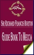 Guide Book to Mecca ebook by Sir Richard Francis Burton