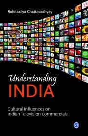 Understanding India - Cultural Influences on Indian Television Commercials ebook by Rohitashya Chattopadhyay