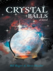 Crystal Balls ebook by Bill Rogers; Steve Mueller