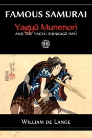 Famous Samurai: Yagyu Munenori ebook by William de Lange