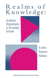Realms Of Knowledge: Academic Departments In Secondary Schools ebook by Leslie Santee Siskin Hofstra University, New York, USA.