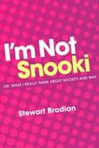I'm Not Snooki ebook by Stewart Brodian