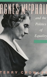 Agnes Macphail and the Politics of Equality ebook by Terry Crowley