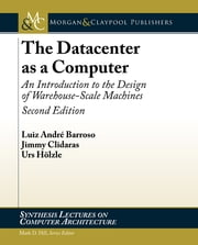 The Datacenter as a Computer - An Introduction to the Design of Warehouse-Scale Machines, Second Edition ebook by Luiz André Barroso,Jimmy Clidaras,Urs Hölzle