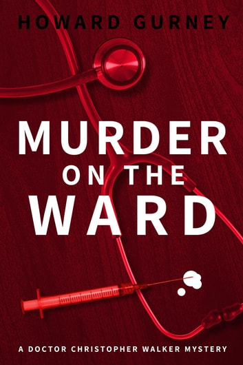 Murder on the Ward - Dr Christopher Walker Medical Murder Mystery Book 1 ebook by Howard Gurney