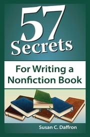57 Secrets for Writing a Nonfiction Book ebook by Susan C. Daffron