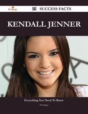 Kendall Jenner 25 Success Facts - Everything you need to know about Kendall Jenner ebook by Paul Riggs