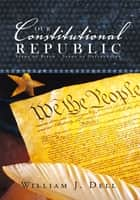Our Constitutional Republic ebook by William J. Dell