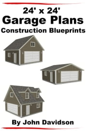 24' x 24' Garage Plans Construction Blueprints ebook by John Davidson