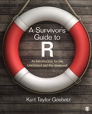 A Survivor's Guide to R - An Introduction for the Uninitiated and the Unnerved ebook by Kurt Taylor Gaubatz
