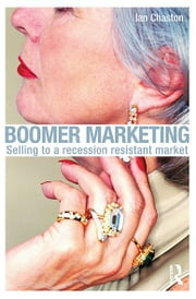 Boomer Marketing - Selling to a Recession Resistant Market ebook by Ian Chaston