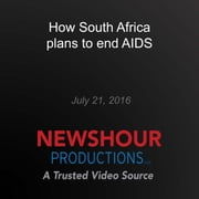 How South Africa plans to end AIDS - End of AIDS? audiobook by PBS NewsHour