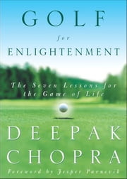 Golf for Enlightenment - The Seven Lessons for the Game of Life ebook by Deepak Chopra