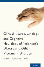 Clinical Neuropsychology and Cognitive Neurology of Parkinson's Disease and Other Movement Disorders ebook by Alexander  I. Troster