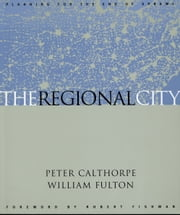 The Regional City ebook by Peter Calthorpe,William Fulton