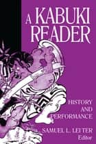 A Kabuki Reader: History and Performance - History and Performance ebook by Samuel L. Leiter