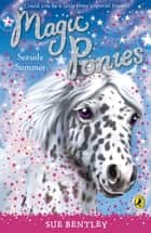 Magic Ponies: Seaside Summer ebook by Sue Bentley
