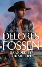 Branded By The Sheriff ebook by Delores Fossen