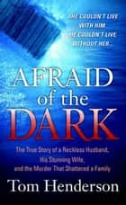 Afraid of the Dark ebook by Tom Henderson