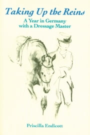 Taking Up the Reins - A Year in Germany with a Dressage Master ebook by Priscilla Endicott,Denny Emerson