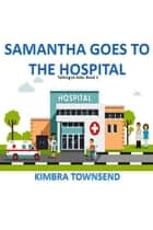 Samantha Goes to the Hospital ebook by Kimbra Townsend
