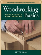 Woodworking Basics - Mastering the Essentials of Craftsmanship ebook by Kobo.Web.Store.Products.Fields.ContributorFieldViewModel