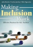 Making Inclusion Work - Effective Practices for All Teachers ebook by John Beattie, LuAnn Jordan, Bob Algozzine