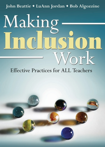 Making Inclusion Work - Effective Practices for All Teachers ebook by John Beattie,LuAnn Jordan,Bob Algozzine