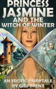 Princess Jasmine and the Witch of Winter ebook by Gigi Brent
