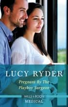 Pregnant by the Playboy Surgeon ebook by Lucy Ryder