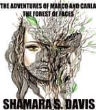 The Adventures of Marco and Carla The Forest of Faces ebook by Shamara S. Davis