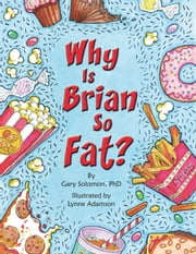 Why Is Brian So Fat? ebook by Ph.D. Gary Solomon,Lynne Adamson