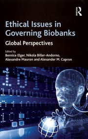 Ethical Issues in Governing Biobanks - Global Perspectives ebook by Nikola Biller-Andorno,Alexander M. Capron,Bernice Elger