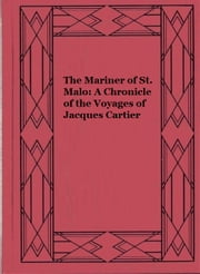 The Mariner of St. Malo: A Chronicle of the Voyages of Jacques Cartier (illustrated edition) ebook by Stephen Leacock