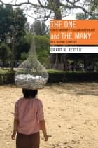 The One and the Many - Contemporary Collaborative Art in a Global Context ebook by Grant  H. Kester