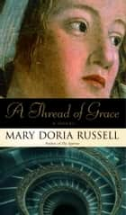 A Thread of Grace - A Novel ebook by Mary Doria Russell