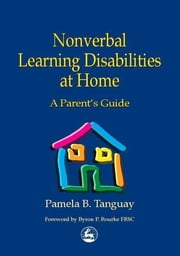 Nonverbal Learning Disabilities at Home - A Parent's Guide ebook by Byron Rourke,Pamela Tanguay