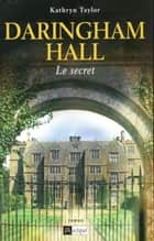 Daringham hall - tome 2 Le secret ebook by Kathryn Taylor, Jean-marie Argeles