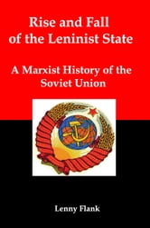 Rise and Fall of the Leninist State: A Marxist History of the Soviet Union ebook by Lenny Flank