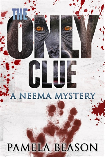 The Only Clue - The Neema Mysteries, #2 ebook by Pamela Beason