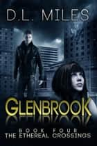 Glenbrook (The Ethereal Crossings, #4) ebook by D.L. Miles