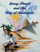 Jonny Plumb and the City of Amaranta - The Adventures of Jonny Plumb ebook by Kim Wheeler