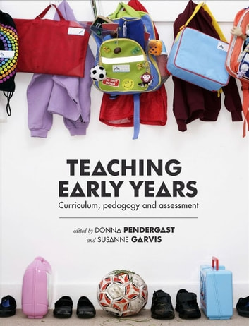 Teaching Early Years - Curriculum, pedagogy and assessment ebook by Donna Pendergast,Susanne Garvis