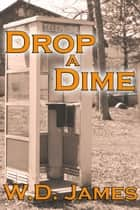 Drop a Dime ebook by WD James
