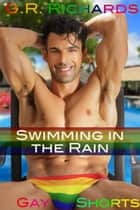 Swimming in the Rain - Gay Shorts ebook by G.R. Richards