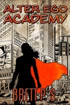 Alter Ego Academy ebook by Brett P. S.