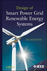 Design of Smart Power Grid Renewable Energy Systems ebook by Ali Keyhani