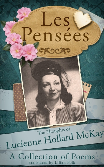 Les Pensees - The Thoughts of Lucienne Hollard McKay ebook by Lucienne Hollard McKay