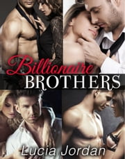 Billionaire Brothers - Complete Series ebook by Lucia Jordan